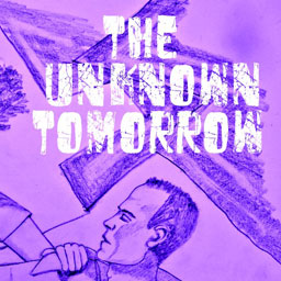 The Unknown Tomorrow